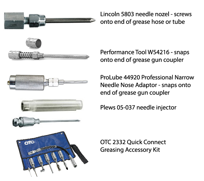 ProLube 44920, Lincoln 58000, Plews 05-025, Plews 05-037, Performance tool W54216, OTC 2332 grease gun needle adapaters and kits for greasing u joints
